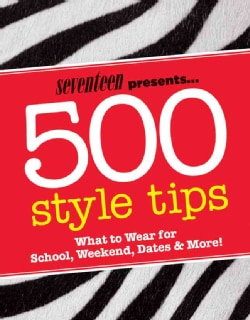 Seventeen 500 Style Tips: What to Wear for School, Weekend, Dates & More! (Paperback)