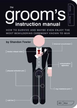 The Groom's Instruction Manual: How to Survive and Possibly Even Enjoy the Most Bewildering Ceremony Known to Man (Paperback)