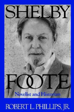 Shelby Foote: Novelist And Historian (Paperback)