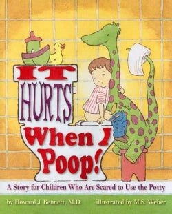 It Hurts When I Poop!: A Story for Children Who Are Scared to Use the Potty (Hardcover)