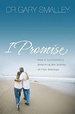 I Promise: How 5 Commitments Determine the Destiny of Your Marriage (Paperback)