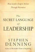 The Secret Language of Leadership: How Leaders Inspire Action Through Narrative (Hardcover)