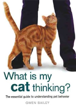 What Is My Cat Thinking?: The Essential Guide to Understanding Pet Behavior (Hardcover)