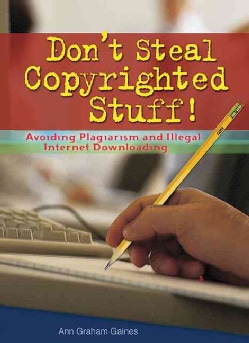 Don't Steal Copyrighted Stuff!: Avoiding Plagiarism and Illegal Internet Downloading (Hardcover)