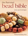 The Illustrated Bead Bible: Terms, Tips & Techniques (Hardcover)
