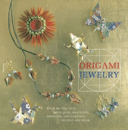 Origami Jewelry: More Than 40 Exquisite Designs to Fold and Wear (Hardcover)