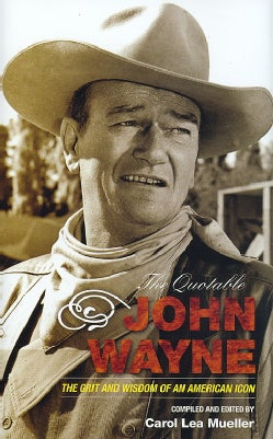 The Quotable John Wayne: The Grit and Wisdom of an American Icon (Hardcover)
