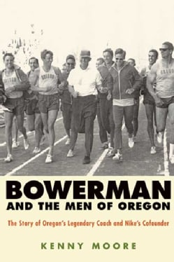 Bowerman and the Men of Oregon: The Story of Oregon's Legendary Coach and Nike's Cofounder (Paperback)