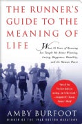 The Runner's Guide to the Meaning of Life: What 35 Years of Running Has Taught Me About Winning, Losing, Happines... (Hardcover)