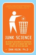 Junk Science: An Overdue Indictment of Government, Industry, and Faith Groups That Twist Science for Their Own Gain (Paperback)