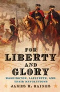 For Liberty and Glory: Washington, Lafayette, and Their Revolutions (Hardcover)