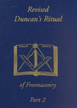 Duncan's Masonic Ritual and Monitor: To the Degrees of Mark Master, Past Master, Most Excellent Master, and the R... (Paperback)