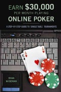 Earn $30,000 Per Month Playing Online Poker: Or, The Difinitive Guide to No-Limit Single Table Tournaments Online (Paperback)