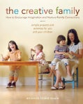 The Creative Family: How to Encourage Imagination & Nurture Family Connections (Paperback)