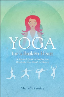 Yoga for a Broken Heart: A Spiritual Guide to Healing from Break-Up, Loss, Death or Divorce (Paperback)