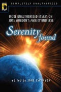Serenity Found: More Unauthorized Essays on Joss Whedon's Firefly Universe (Paperback)