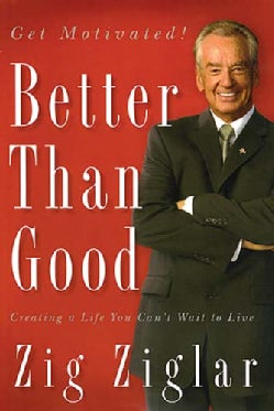Better Than Good: Creating a Life You Can't Wait to Live (Paperback)
