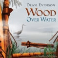 Dean Evenson - Wood over Water