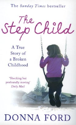 The Step Child: A True Story of a Broken Childhood (Paperback)