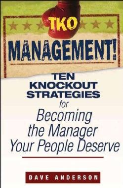 Tko Management!: Ten Knockout Strategies for Becoming the Manager Your People Deserve (Paperback)