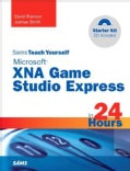 Sams Teach Yourself Microsoft Xna Game Studio Express in 24 Hours: Complete Starter Kit