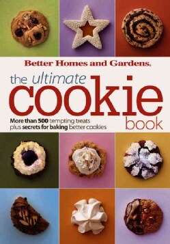 Better Homes and Gardens, the Ultimate Cookie Book: More Than 500 Tempting Treats Plus Secrets for Baking Better ... (Paperback)