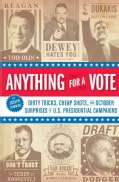 Anything for a Vote: Dirty Tricks, Cheap Shots, and Other October Surprises in U.S. Presidential Campaigns (Paperback)