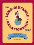 The Long-Distance Relationship Guide: Advise for the Geographically Challenged (Paperback)