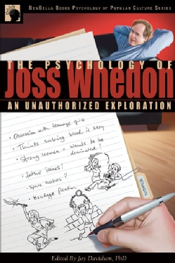 The Psychology of Joss Whedon: An Unauthorized Exploration of Buffy, Angel, and Firefly (Paperback)