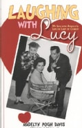 Laughing With Lucy: My Life With America's Leading Lady of Comedy (Paperback)