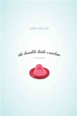 The Humble Little Condom: A History (Paperback)