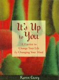 It's Up to You: A Practice to Change Your Life by Changing Your Mind (Paperback)
