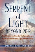 Serpent of Light: The Movement of the Earth's Kundalini and the Rise of the Female Light, 1949 to 2013 (Paperback)