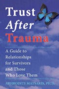 Trust After Trauma: A Guide to Relationships for Survivors and Those Who Love Them (Paperback)