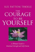 The Courage to Be Yourself: A Woman's Guide to Emotional Strength and Self-Esteem (Paperback)