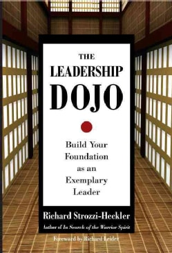 The Leadership Dojo: Build Your Foundation as an Exemplary Leader (Hardcover)