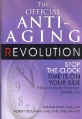 The Official Anti-Aging Revolution: Stop the Clock Time is on Your Side For A Younger, Stronger, Happier You (Paperback)