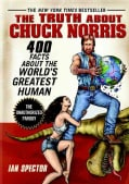 The Truth About Chuck Norris: 400 Facts About the World Greatest Human (Paperback)