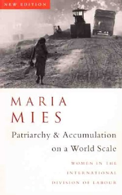 Patriarchy and Accumulation on a World Scale: Women in the International Division of Labour (Paperback)