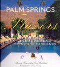 Palm Springs Flavors: The Best of Desert Eating, with Recipes from the Area's Chefs (Hardcover)