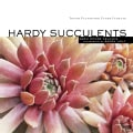 Hardy Succulents: Tough Plants for Every Climate (Paperback)