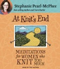 At Knit's End: Meditations for Women Who Knit Too Much (CD-Audio)
