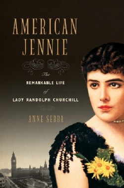 American Jennie: The Remarkable Life of Lady Randolph Churchill (Hardcover)