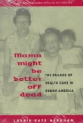 Mama Might Be Better Off Dead: The Failure of Health Care in Urban America (Paperback)