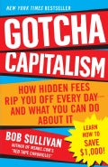 Gotcha Capitalism: How Hidden Fees Rip You Off Every Day-and What You Can Do About It (Paperback)
