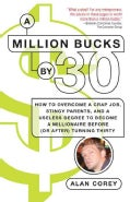 A Million Bucks by 30: How to Overcome a Crap Job, Stingy Parents, and a Liberal Arts Degree to Become a Milliona... (Paperback)