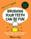 Brushing Your Teeth Can Be Fun: And Lots of Other Good Ideas for How to Grow Up Healthy, Strong, and Smart (Hardcover)