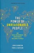 The Power of Unreasonable People: How Social Entrepreneurs Create Markets That Change the World (Hardcover)