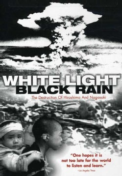 White Light, Black Rain: The Destruction of Hiroshima and Nagasaki (DVD)
