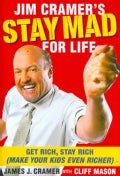 Jim Cramer's Stay Mad for Life: Get Rich, Stay Rich (Make Your Kids Even Richer) (Hardcover)